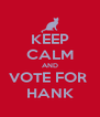 KEEP CALM AND VOTE FOR  HANK - Personalised Poster A4 size