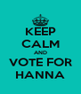 KEEP CALM AND VOTE FOR HANNA - Personalised Poster A4 size
