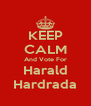 KEEP CALM And Vote For Harald Hardrada - Personalised Poster A4 size