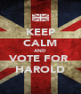 KEEP CALM AND VOTE FOR  HAROLD - Personalised Poster A4 size