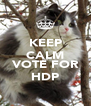 KEEP CALM AND VOTE FOR HDP - Personalised Poster A4 size