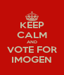 KEEP CALM AND VOTE FOR IMOGEN - Personalised Poster A4 size
