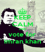 KEEP CALM AND vote for Imran khan - Personalised Poster A4 size