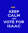 KEEP CALM AND VOTE FOR ISAAC - Personalised Poster A4 size