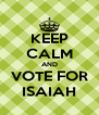 KEEP CALM AND VOTE FOR ISAIAH - Personalised Poster A4 size