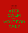 KEEP CALM AND VOTE FOR ITALY - Personalised Poster A4 size
