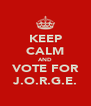 KEEP CALM AND VOTE FOR J.O.R.G.E. - Personalised Poster A4 size