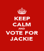 KEEP CALM AND VOTE FOR JACKIE - Personalised Poster A4 size