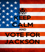 KEEP CALM AND VOTE FOR JACKSON - Personalised Poster A4 size