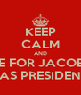 KEEP CALM AND VOTE FOR JACOB LEE AS PRESIDEN - Personalised Poster A4 size