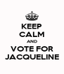 KEEP CALM AND VOTE FOR JACQUELINE - Personalised Poster A4 size