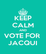 KEEP CALM AND VOTE FOR  JACQUI - Personalised Poster A4 size