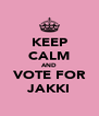 KEEP CALM AND VOTE FOR JAKKI - Personalised Poster A4 size