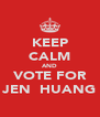 KEEP CALM AND VOTE FOR JEN  HUANG - Personalised Poster A4 size
