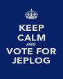 KEEP CALM AND VOTE FOR JEPLOG - Personalised Poster A4 size