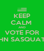 KEEP CALM  AND VOTE FOR JOHN SASQUATCH - Personalised Poster A4 size