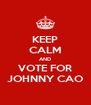 KEEP CALM AND VOTE FOR JOHNNY CAO - Personalised Poster A4 size