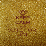 KEEP CALM AND VOTE FOR  JOI - Personalised Poster A4 size