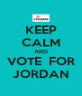 KEEP CALM AND VOTE  FOR JORDAN - Personalised Poster A4 size