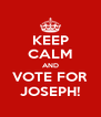 KEEP CALM AND VOTE FOR JOSEPH! - Personalised Poster A4 size