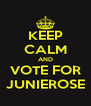 KEEP CALM AND VOTE FOR JUNIEROSE - Personalised Poster A4 size