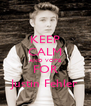 KEEP CALM AND VOTE FOR Justin Fehler - Personalised Poster A4 size