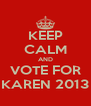 KEEP CALM AND VOTE FOR KAREN 2013 - Personalised Poster A4 size