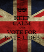 KEEP CALM AND VOTE FOR KATE LIDES - Personalised Poster A4 size