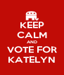 KEEP CALM AND VOTE FOR KATELYN - Personalised Poster A4 size