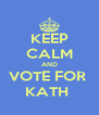 KEEP CALM AND VOTE FOR  KATH  - Personalised Poster A4 size