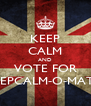 KEEP CALM AND VOTE FOR KEEPCALM-O-MATIC - Personalised Poster A4 size