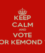 KEEP CALM AND VOTE FOR KEMOND T. - Personalised Poster A4 size