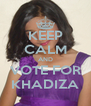 KEEP CALM AND VOTE FOR KHADIZA - Personalised Poster A4 size