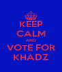 KEEP CALM AND VOTE FOR KHADZ - Personalised Poster A4 size