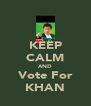 KEEP CALM AND Vote For KHAN - Personalised Poster A4 size
