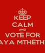 KEEP CALM AND VOTE FOR KHAYA MTHETHWA - Personalised Poster A4 size