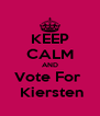 KEEP CALM AND Vote For   Kiersten - Personalised Poster A4 size