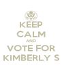 KEEP CALM AND VOTE FOR KIMBERLY S - Personalised Poster A4 size