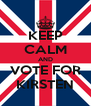 KEEP CALM AND VOTE FOR KIRSTEN - Personalised Poster A4 size