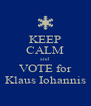 KEEP CALM and VOTE for Klaus Iohannis - Personalised Poster A4 size