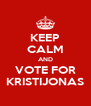 KEEP CALM AND VOTE FOR KRISTIJONAS - Personalised Poster A4 size