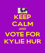 KEEP CALM AND VOTE FOR KYLIE HUR - Personalised Poster A4 size