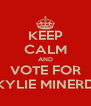 KEEP CALM AND VOTE FOR KYLIE MINERD - Personalised Poster A4 size