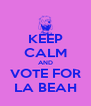 KEEP CALM AND VOTE FOR LA BEAH - Personalised Poster A4 size