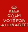 KEEP CALM AND VOTE FOR LAITH&ADEEB - Personalised Poster A4 size