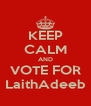 KEEP CALM AND VOTE FOR LaithAdeeb - Personalised Poster A4 size