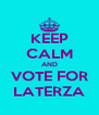 KEEP CALM AND VOTE FOR LATERZA - Personalised Poster A4 size