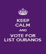 KEEP CALM AND VOTE FOR LIST OURANOS - Personalised Poster A4 size