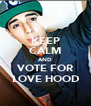 KEEP CALM AND VOTE FOR LOVE HOOD - Personalised Poster A4 size