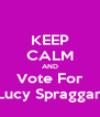 KEEP CALM AND Vote For Lucy Spraggan - Personalised Poster A4 size